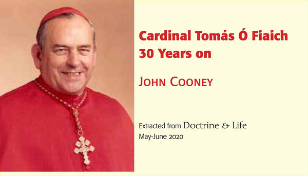 Cardinal Tomas O Fiaich, 30 Years on