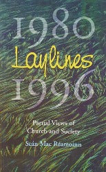 Laylines 1980-1996:  Partial Views of Church and Society
