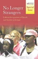 No Longer Strangers: No Longer Strangers Cultural Integration in Church and Society in Ireland  Migration presents both problems and opportunities worldwide. This book looks at two important sources of hope. It sees hope in the fact that the first generation of Christians were able to reconcile culturally diverse groups.