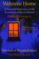 Welcome Home - A Prayerful Reflection on the Sacrement of Reconciliation: Prayerful, Bible-based reflections on God's fathomless love and mercy, to be pondered and prayed over as helps to plumb the depths of the mystery of the Sacrament of Reconciliation.