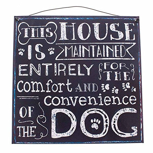 Heaven Sends - 'This House Is Maintained Entirely For The Comfort Of The Dog' Metal Sign