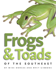 Frogs and Toads of the Southeast (Mike Dorcas, Whit Gibbons)
