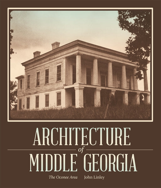Architecture of Middle Georgia (John Linley)
