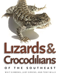 Lizards and Crocodilians of the Southeast (Whit Gibbons, Judy Greene, Tony Mills)