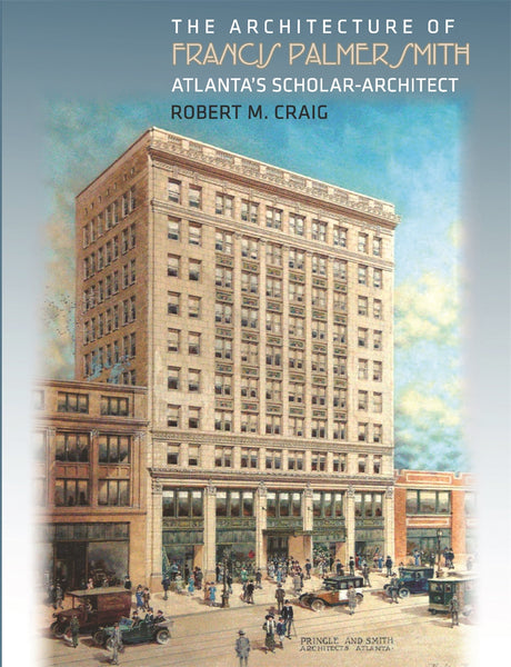 Architecture of Francis Palmer Smith, Atlanta's Scholar Architect (Robert M. Craig)