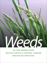 Weeds of the Midwestern United States and Central Canada (Charles T. Bryson, Michael S. DeFelice)