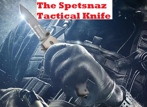 The Spetsnaz Tactical Knife - Elite Force Survival Tool