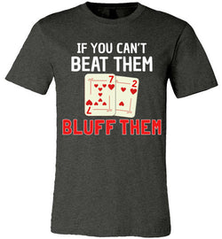 If You Can't Beat Them Bluff Them Premium Tee - MicroGrinder Poker Shop