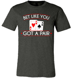 Bet Like You Have a Pair Premium Tee - MicroGrinder Poker Shop