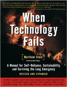 WHEN TECHNOLOGY FAILS -- REVISED & EXPANDED: A Manual for Self-Reliance and Planetary Survival