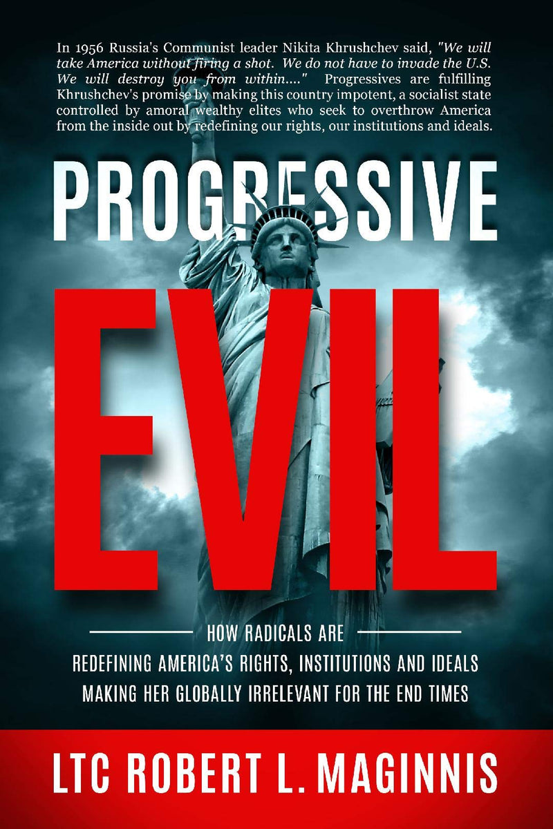 Progressive Evil: How Radicals Are Redefining America's Rights, Institutions, and Ideals, Making Her Globally Irrelevant for the End Times