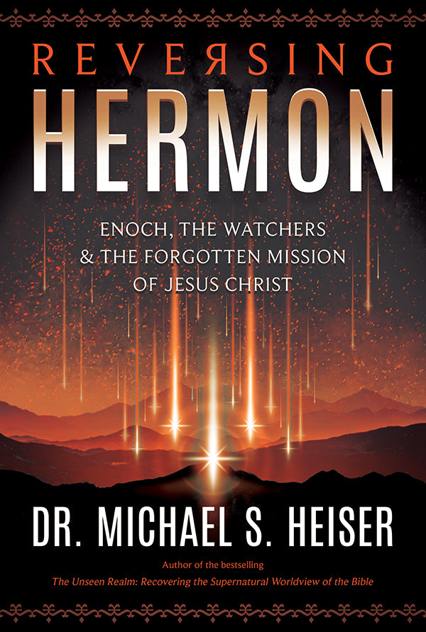 Reversing Hermon: Enoch, The Watchers, & the Forgotten Mission of Jesus Christ