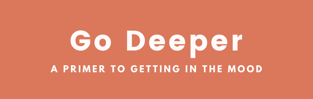 Go Deeper: A Primer to Getting in the Mood to Get You Squirting