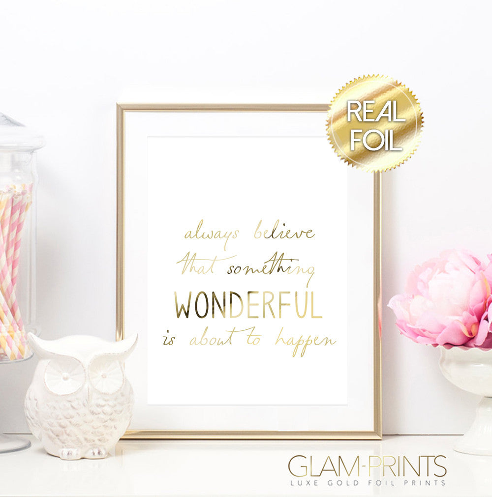 Always Believe that Something Wonderful is about to Happen Gold Foil Wall Print