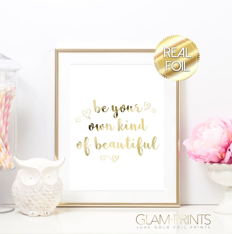 Be Your Own Kind of Beautiful Gold Foil Wall Print