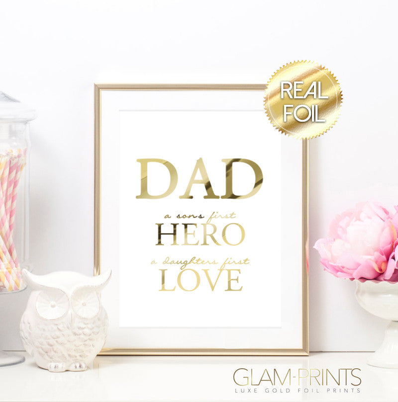 Dad a Sons First Hero a Daughters First Love Gold Foil Print