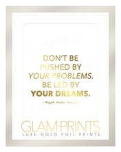 Be Led by your Dreams Quote Gold Foil Print