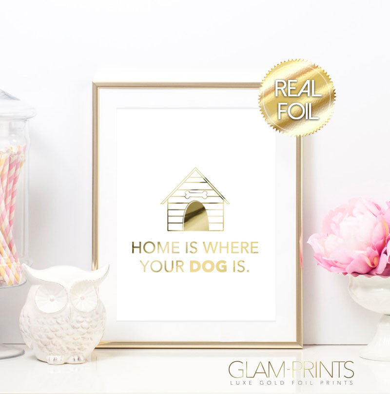 Home is where your dog is Gold Foil Art Print