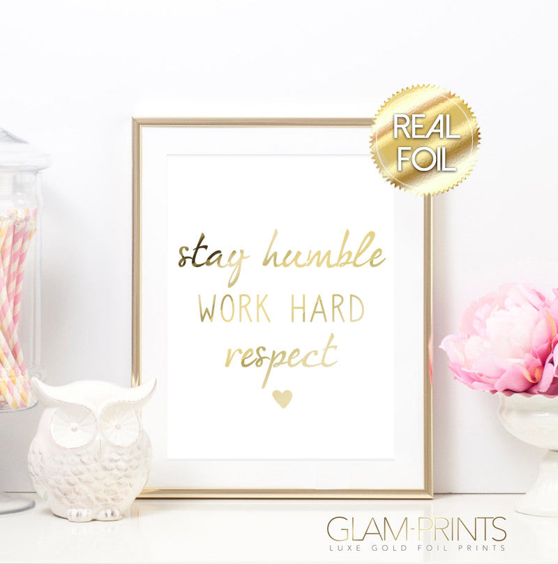 Stay Humble Work Hard Respect Gold Foil Wall Print