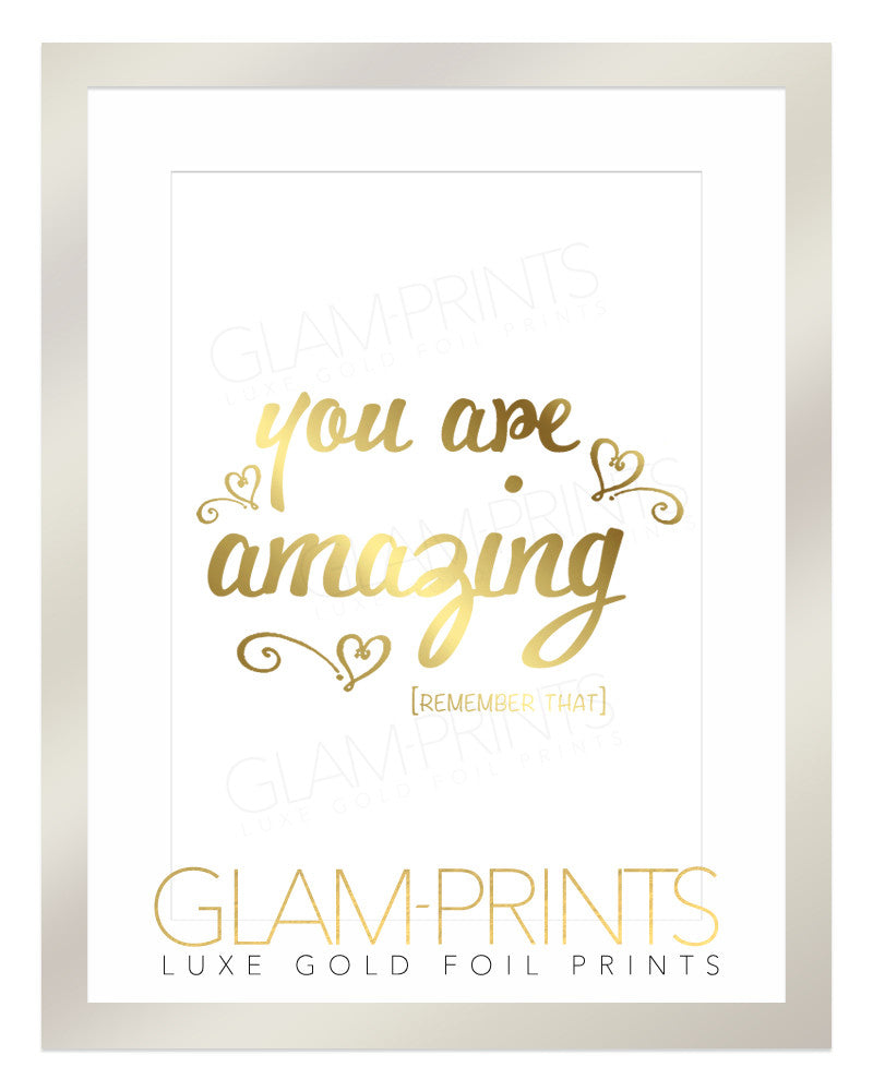 You Are Amazing Remember That Gold Foil Wall Print