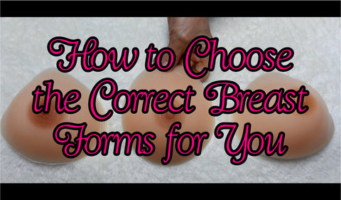 How To Choose the Correct Breast Forms for You