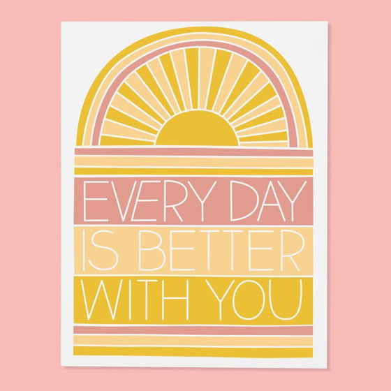 'Every Day Is Better With You' Greeting Card
