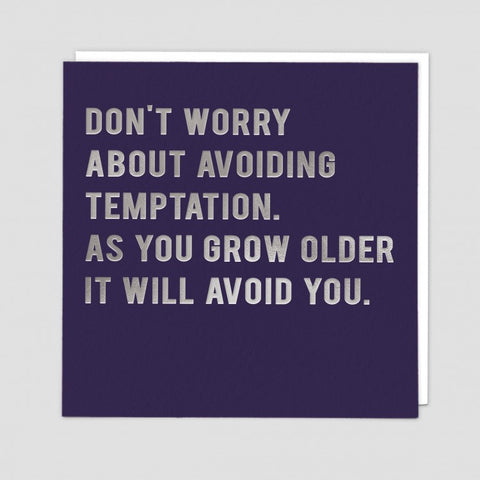 Don't worry about avoiding temptation.  As you grow older it will avoid you.-- Birthday card