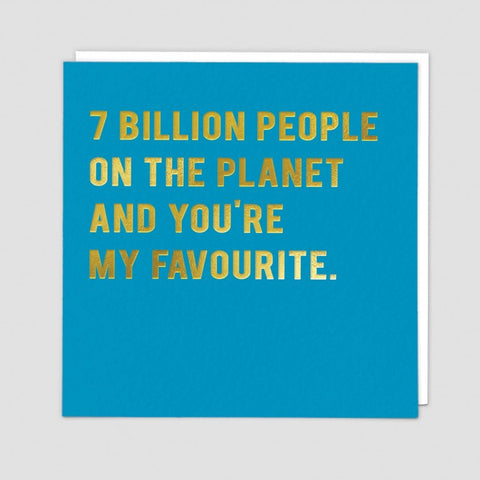 7 billion people on the planet and you're  my favourite  -  Birthday card