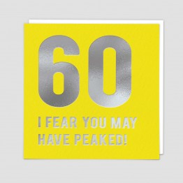 60 I fear you may have peaked -  Birthday card