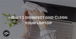 How to disinfect and Clean your laptop