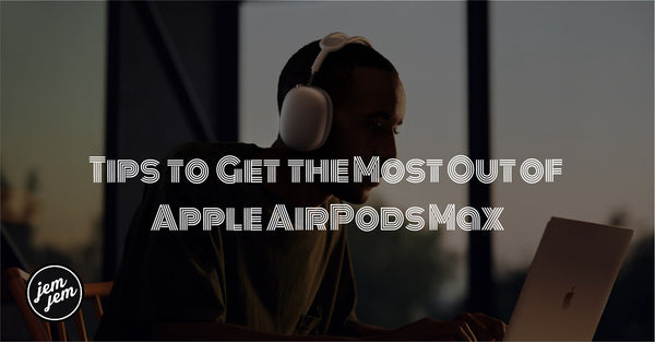 Tips to Get the Most Out of Apple AirPods Max