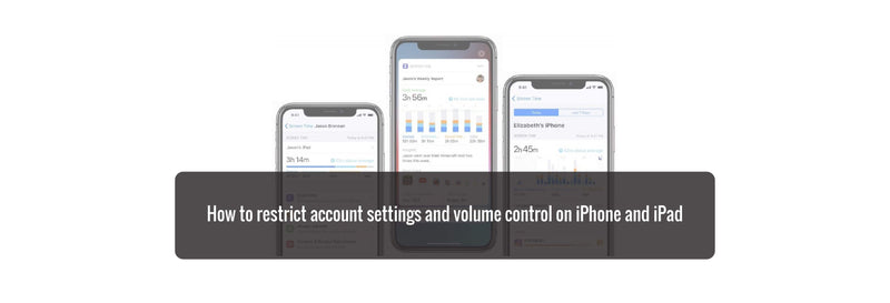 How to restrict account settings and volume control on iPhone and iPad