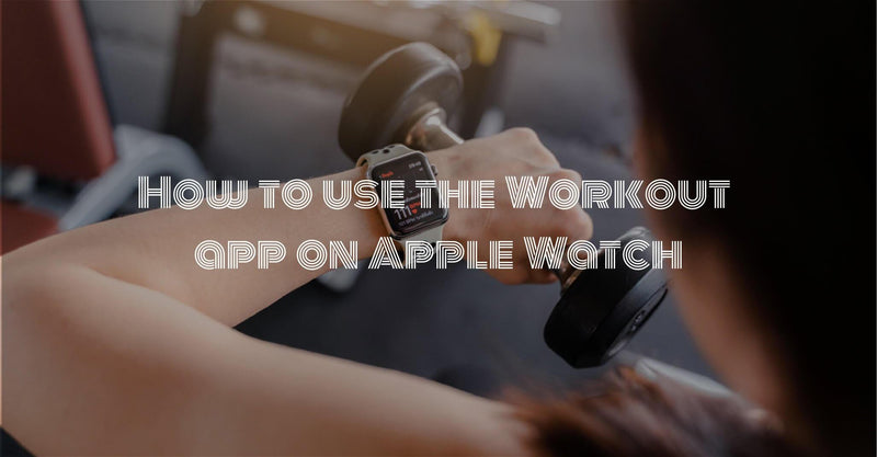 How to use the Workout app on Apple Watch