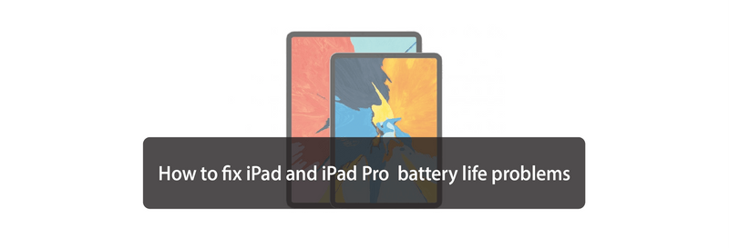 How to fix iPad and iPad Pro  battery life problems
