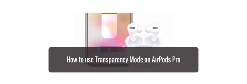 How to use Transparency Mode on AirPods Pro