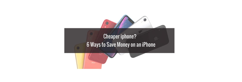 Cheaper iphone?   6 Ways to Save Money on an iPhone