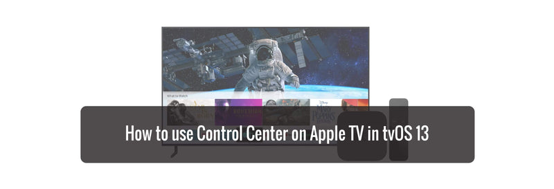How to use Control Center on Apple TV in tvOS 13
