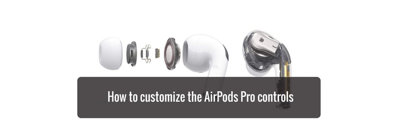 How to customize the AirPods Pro controls