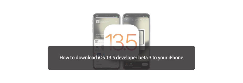 How to download iOS 13.5 developer beta 3 to your iPhone