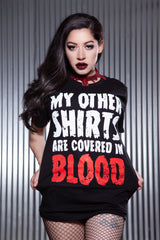 My Other Shirts Are Covered In Blood Tee