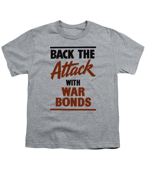 Back The Attack With War Bonds  - Youth T-Shirt