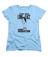 For That Long Face - More Production - Women's T-Shirt (Standard Fit)