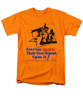 Give Em Quality Their Lives Depend On It - Men's T-Shirt  (Regular Fit)