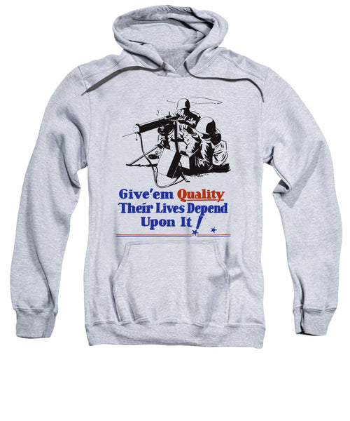 Give Em Quality Their Lives Depend On It - Sweatshirt