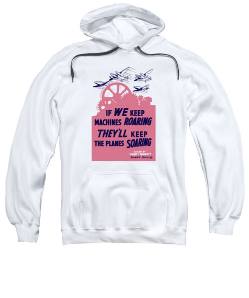 If We Keep Machines Roaring - WW2 - Sweatshirt