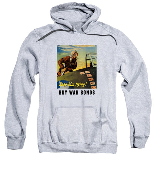 Keep Him Flying - Buy War Bonds  - Sweatshirt