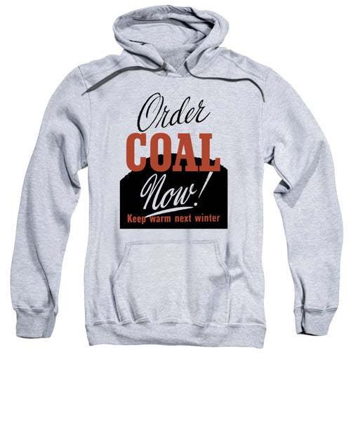 Order Coal Now - Keep Warm Next Winter - Sweatshirt
