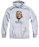 President Franklin Roosevelt And Quote - Sweatshirt