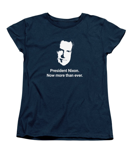 President Nixon - Now More Than Ever - Women's T-Shirt (Standard Fit)