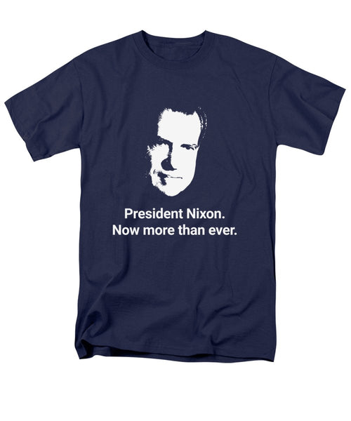 President Nixon - Now More Than Ever - Men's T-Shirt  (Regular Fit)